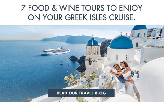 7 Food & Wine Tours To Enjoy On Your Greek Isles Cruise.